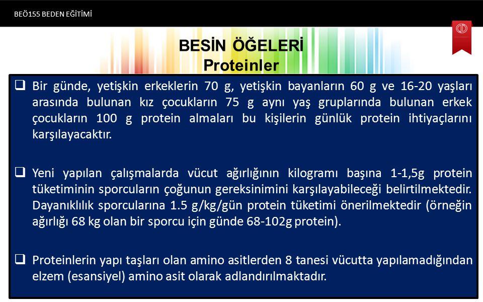 BESİN ÖĞELERİ Proteinler  Bir günde, yetişkin erkeklerin 70 g, yetişkin bayanların 60 g ve 16-20 yaşları arasında bulunan kız çocukların 75 g aynı yaş gruplarında bulunan erkek çocukların 100 g protein almaları bu kişilerin günlük protein ihtiyaçlarını karşılayacaktır.