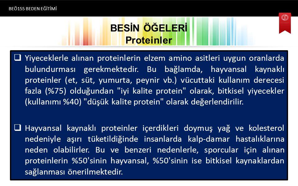 BESİN ÖĞELERİ Proteinler  Yiyeceklerle alınan proteinlerin elzem amino asitleri uygun oranlarda bulundurması gerekmektedir. Bu bağlamda, hayvansal ka