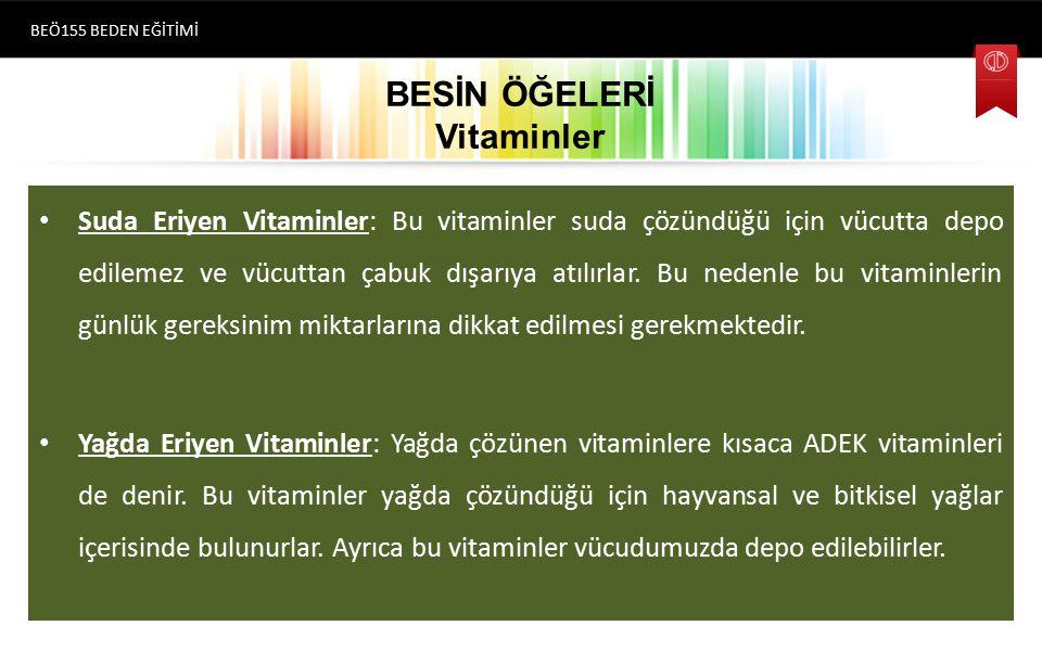BESİN ÖĞELERİ Vitaminler Suda Eriyen Vitaminler: Bu vitaminler suda çözündüğü için vücutta depo edilemez ve vücuttan çabuk dışarıya atılırlar. Bu nede