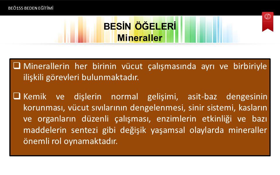 BESİN ÖĞELERİ Mineraller  Minerallerin her birinin vücut çalışmasında ayrı ve birbiriyle ilişkili görevleri bulunmaktadır.