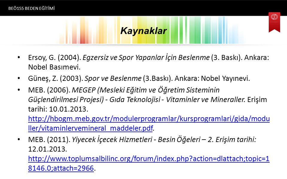 Kaynaklar Ersoy, G. (2004). Egzersiz ve Spor Yapanlar İçin Beslenme (3. Baskı). Ankara: Nobel Basımevi. Güneş, Z. (2003). Spor ve Beslenme (3.Baskı).