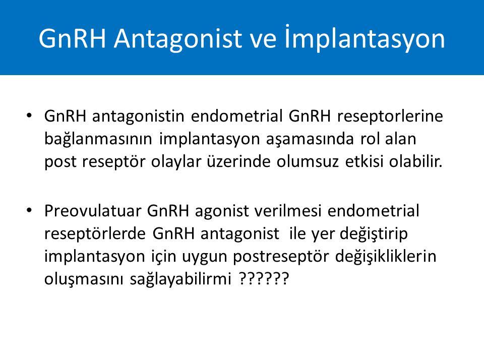 GnRH antagonistin endometrial GnRH reseptorlerine bağlanmasının implantasyon aşamasında rol alan post reseptör olaylar üzerinde olumsuz etkisi olabili