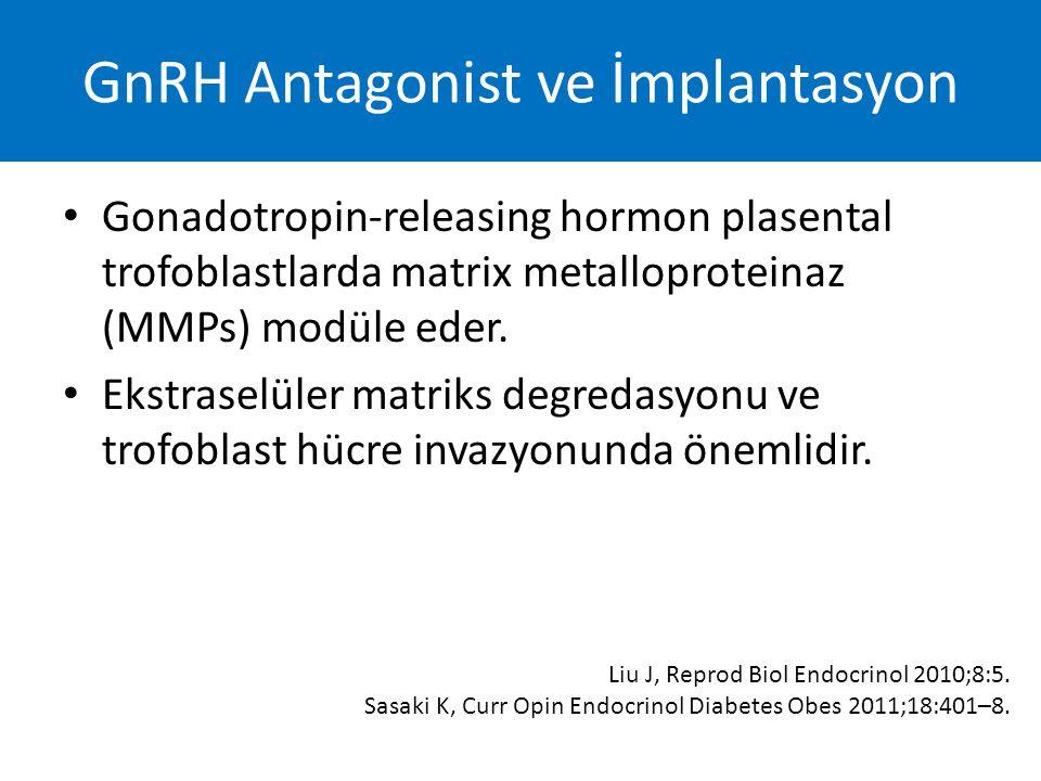 Gonadotropin-releasing hormon plasental trofoblastlarda matrix metalloproteinaz (MMPs) modüle eder. Ekstraselüler matriks degredasyonu ve trofoblast h