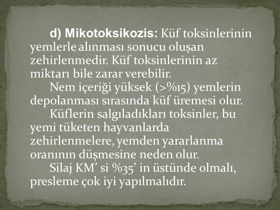 d) Mikotoksikozis: Küf toksinlerinin yemlerle alınması sonucu oluşan zehirlenmedir. Küf toksinlerinin az miktarı bile zarar verebilir. Nem içeriği yük