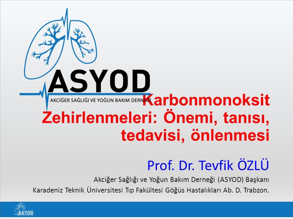 Karbonmonoksit Zehirlenmeleri: Önemi, tanısı, tedavisi, önlenmesi Prof. Dr. Tevfik ÖZLÜ Akciğer Sağlığı ve Yoğun Bakım Derneği (ASYOD) Başkanı Karaden