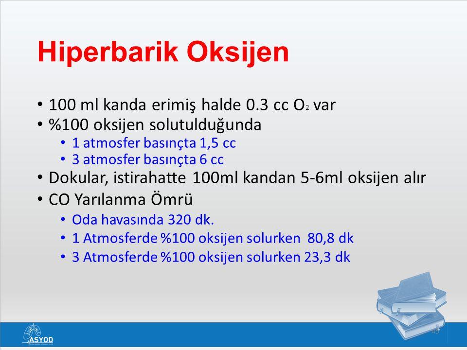 45 Hiperbarik Oksijen 100 ml kanda erimiş halde 0.3 cc O 2 var %100 oksijen solutulduğunda 1 atmosfer basınçta 1,5 cc 3 atmosfer basınçta 6 cc Dokular