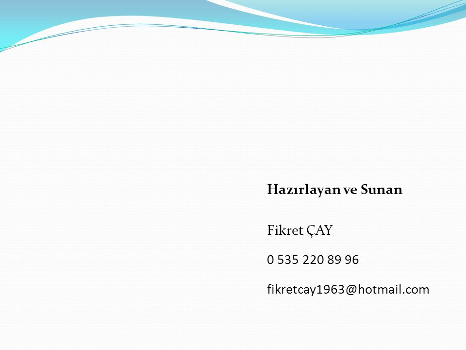 Hazırlayan ve Sunan Fikret ÇAY 0 535 220 89 96 fikretcay1963@hotmail.com