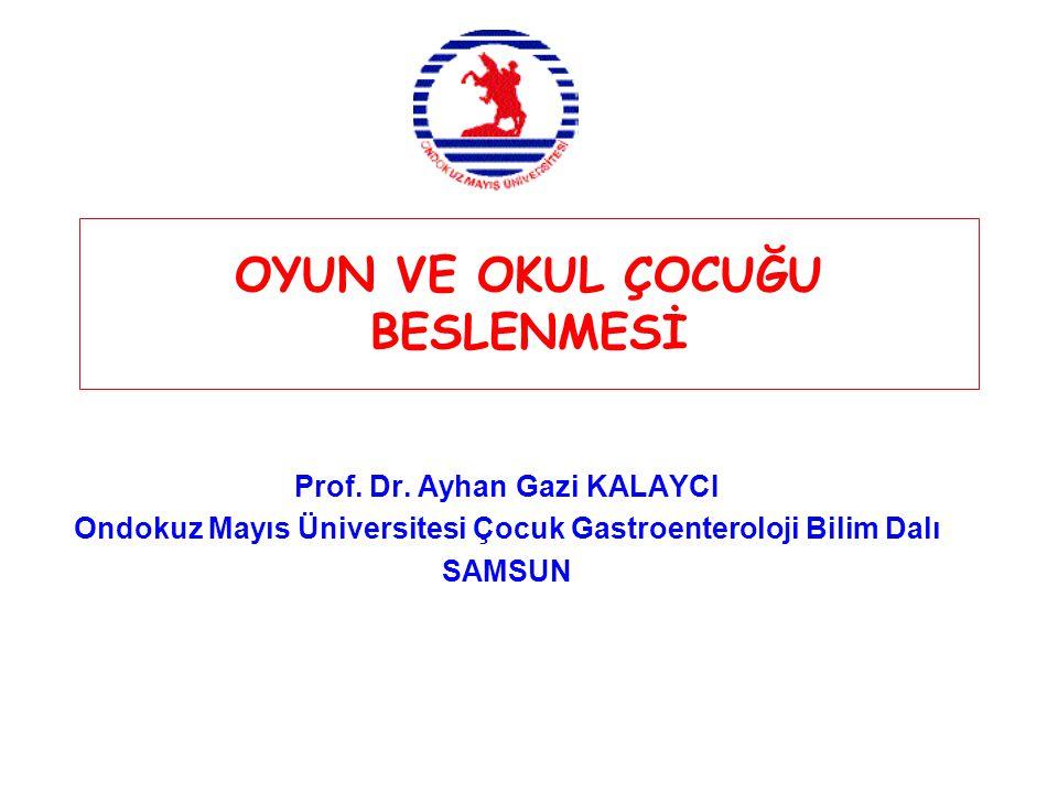 Prof. Dr. Ayhan Gazi KALAYCI Ondokuz Mayıs Üniversitesi Çocuk Gastroenteroloji Bilim Dalı SAMSUN OYUN VE OKUL ÇOCUĞU BESLENMESİ