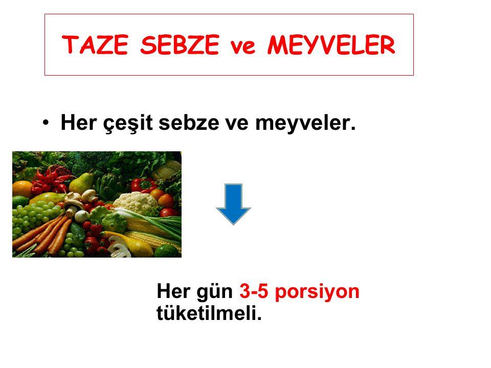 TAZE SEBZE ve MEYVELER Her çeşit sebze ve meyveler. Her gün 3-5 porsiyon tüketilmeli.