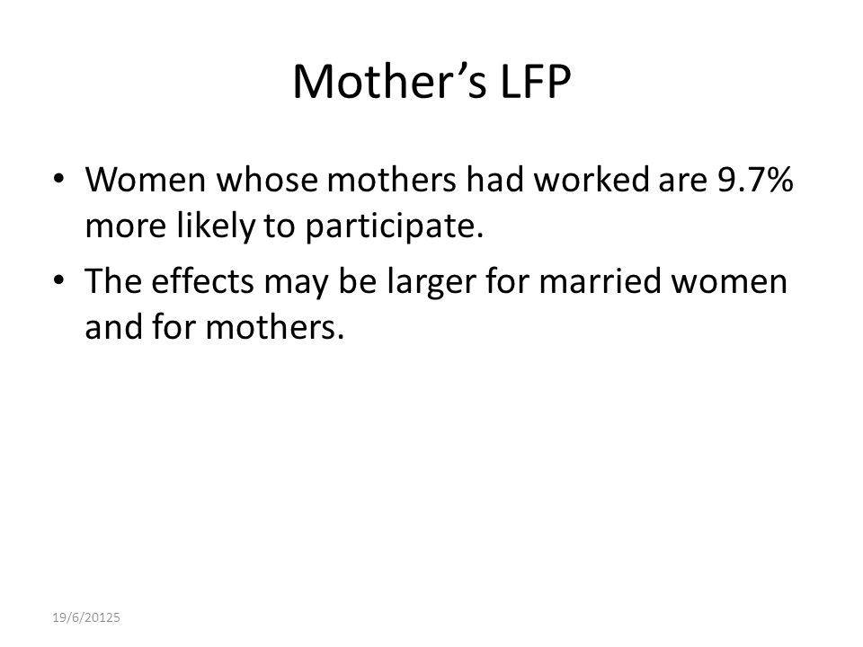 Mother's LFP Women whose mothers had worked are 9.7% more likely to participate.