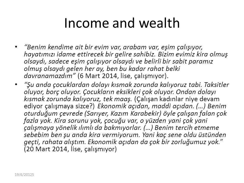Income and wealth Benim kendime ait bir evim var, arabam var, eşim çalışıyor, hayatımızı idame ettirecek bir gelire sahibiz.