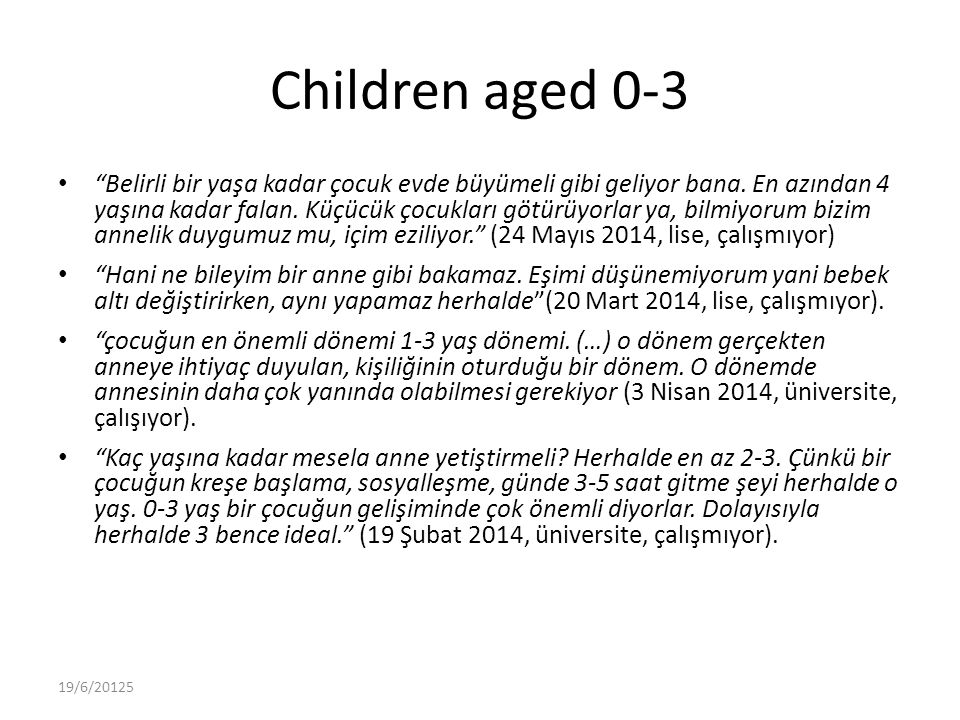 """Children aged 0-3 """"Belirli bir yaşa kadar çocuk evde büyümeli gibi geliyor bana. En azından 4 yaşına kadar falan. Küçücük çocukları götürüyorlar ya, b"""