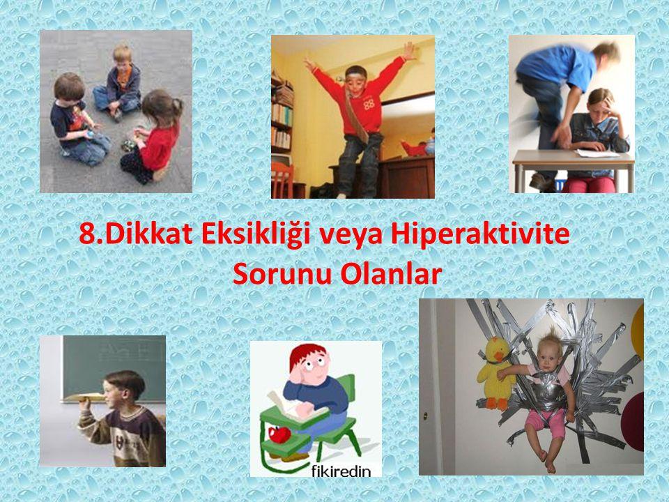 8.Dikkat Eksikliği veya Hiperaktivite Sorunu Olanlar