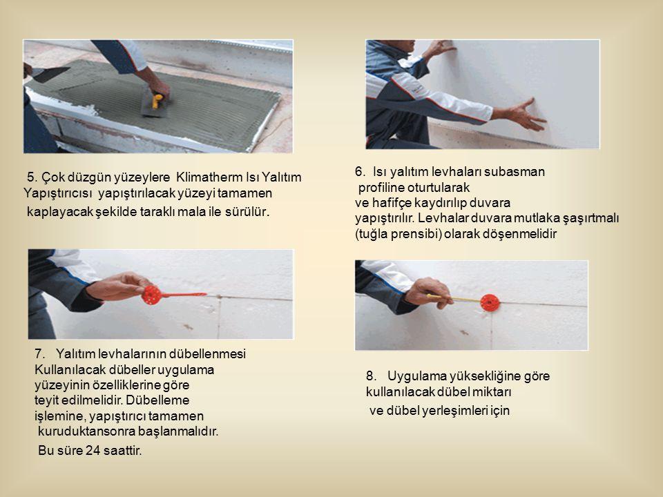 5. Çok düzgün yüzeylere Klimatherm Isı Yalıtım Yapıştırıcısı yapıştırılacak yüzeyi tamamen kaplayacak şekilde taraklı mala ile sürülür. 6. Isı yalıtım