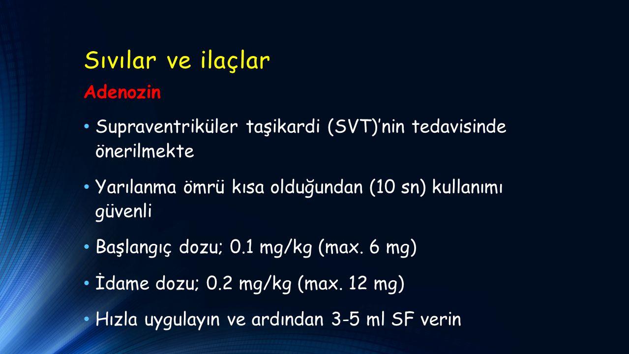 Sıvılar ve ilaçlar Adenozin Supraventriküler taşikardi (SVT)'nin tedavisinde önerilmekte Yarılanma ömrü kısa olduğundan (10 sn) kullanımı güvenli Başl