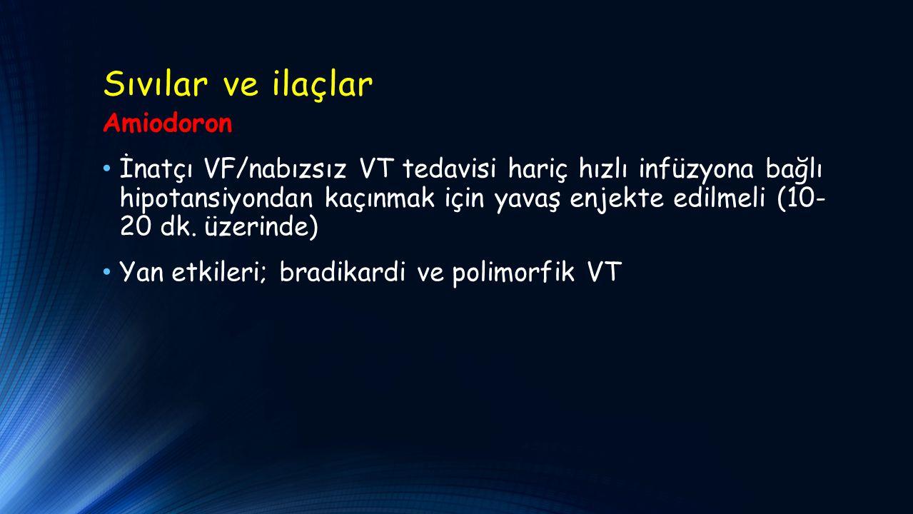 Sıvılar ve ilaçlar Amiodoron İnatçı VF/nabızsız VT tedavisi hariç hızlı infüzyona bağlı hipotansiyondan kaçınmak için yavaş enjekte edilmeli (10- 20 dk.