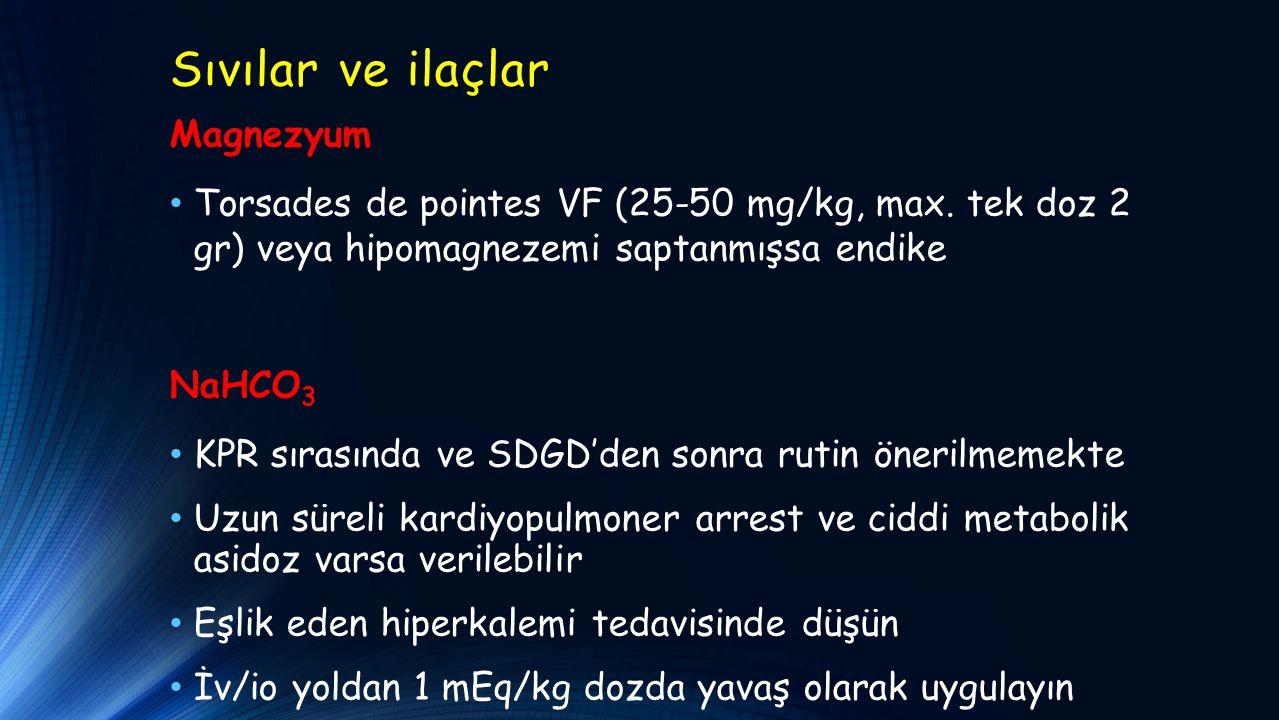 Sıvılar ve ilaçlar Magnezyum Torsades de pointes VF (25-50 mg/kg, max.