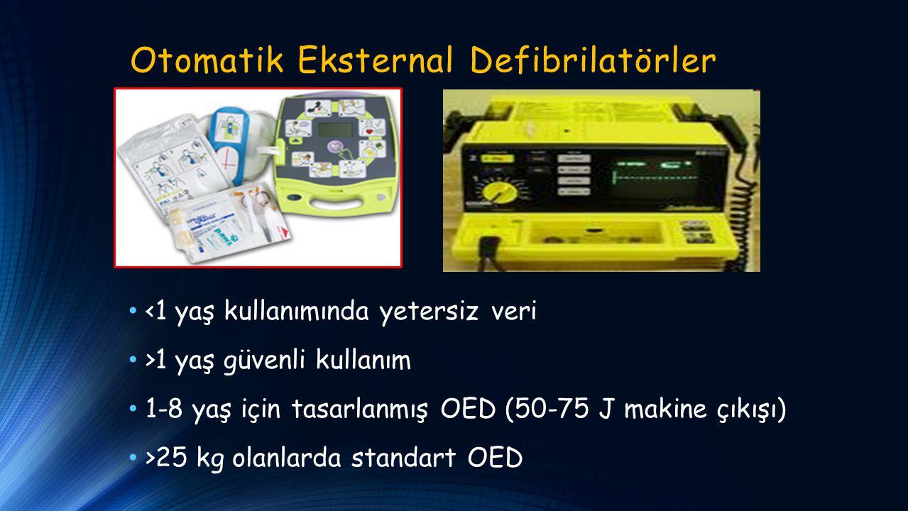 Otomatik Eksternal Defibrilatörler <1 yaş kullanımında yetersiz veri >1 yaş güvenli kullanım 1-8 yaş için tasarlanmış OED (50-75 J makine çıkışı) >25 kg olanlarda standart OED