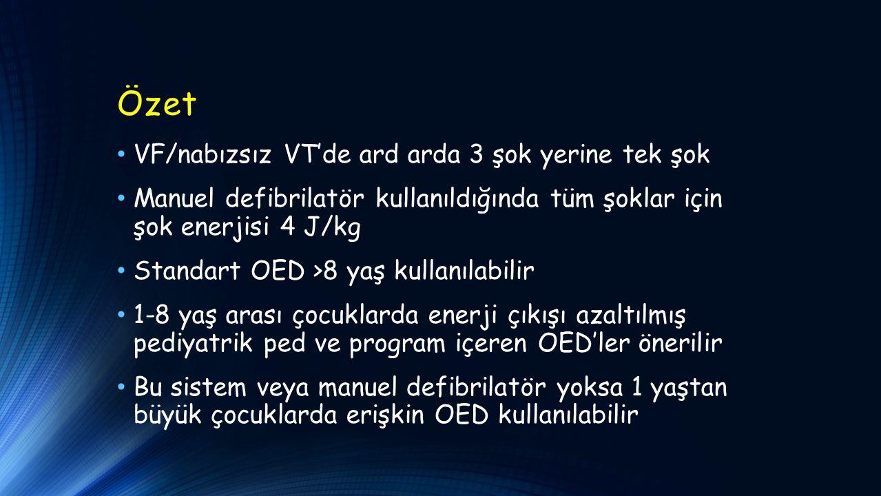 Özet VF/nabızsız VT'de ard arda 3 şok yerine tek şok Manuel defibrilatör kullanıldığında tüm şoklar için şok enerjisi 4 J/kg Standart OED >8 yaş kulla