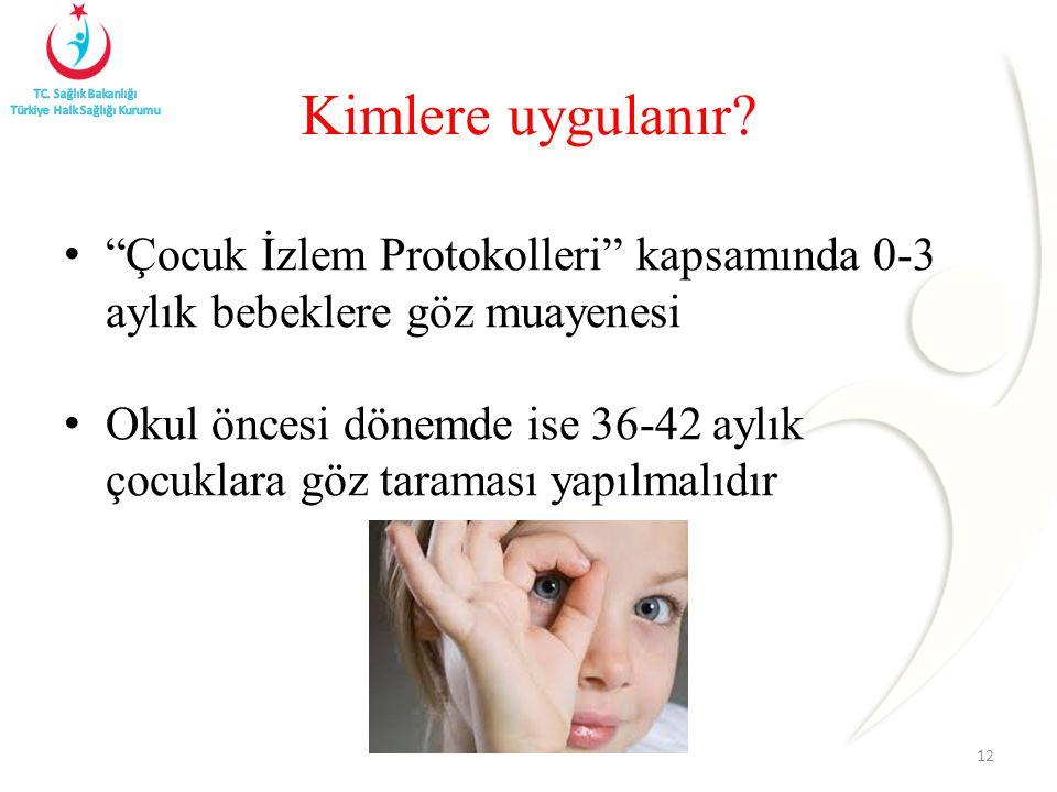 Çocuk İzlem Protokolleri kapsamında 0-3 aylık bebeklere göz muayenesi Okul öncesi dönemde ise 36-42 aylık çocuklara göz taraması yapılmalıdır 12 Kimlere uygulanır?