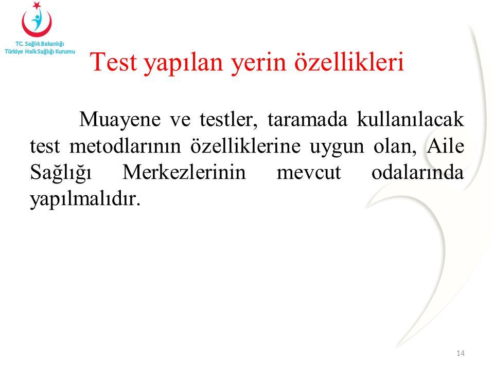 Muayene ve testler, taramada kullanılacak test metodlarının özelliklerine uygun olan, Aile Sağlığı Merkezlerinin mevcut odalarında yapılmalıdır.