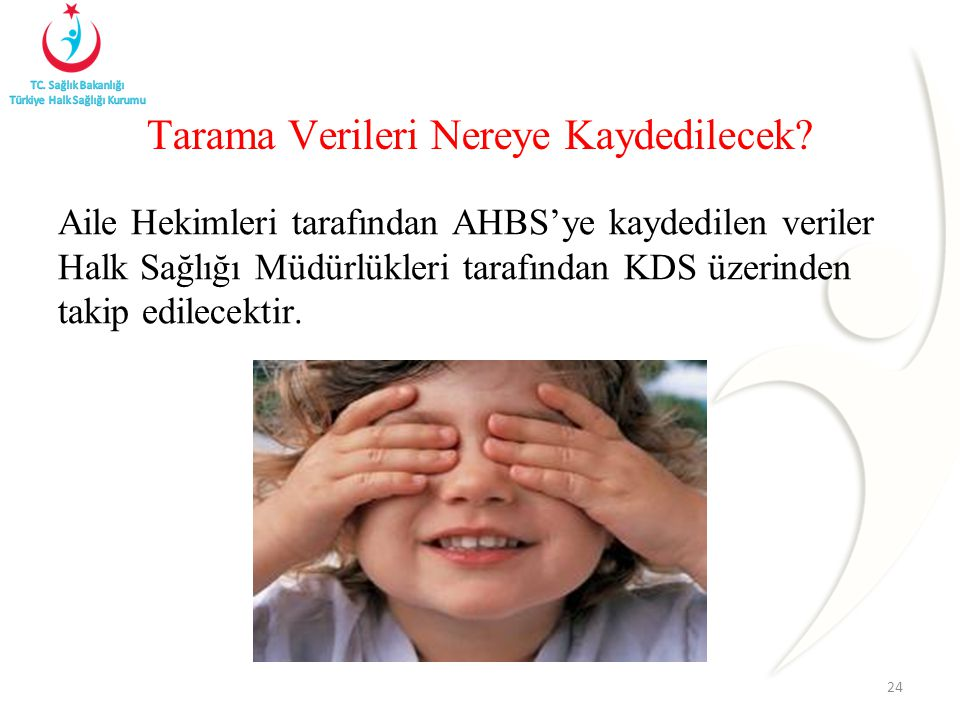 Aile Hekimleri tarafından AHBS'ye kaydedilen veriler Halk Sağlığı Müdürlükleri tarafından KDS üzerinden takip edilecektir. 24 Tarama Verileri Nereye K