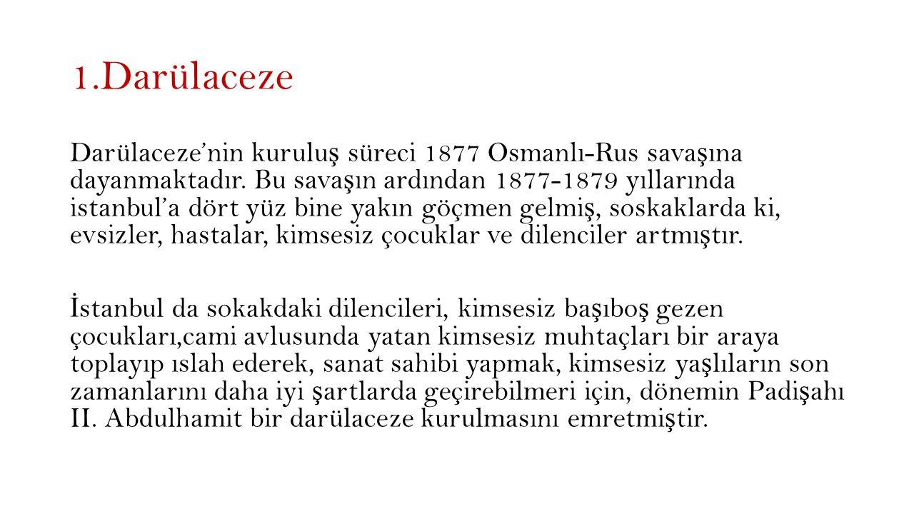1.Darülaceze Darülaceze'nin kurulu ş süreci 1877 Osmanlı-Rus sava ş ına dayanmaktadır.