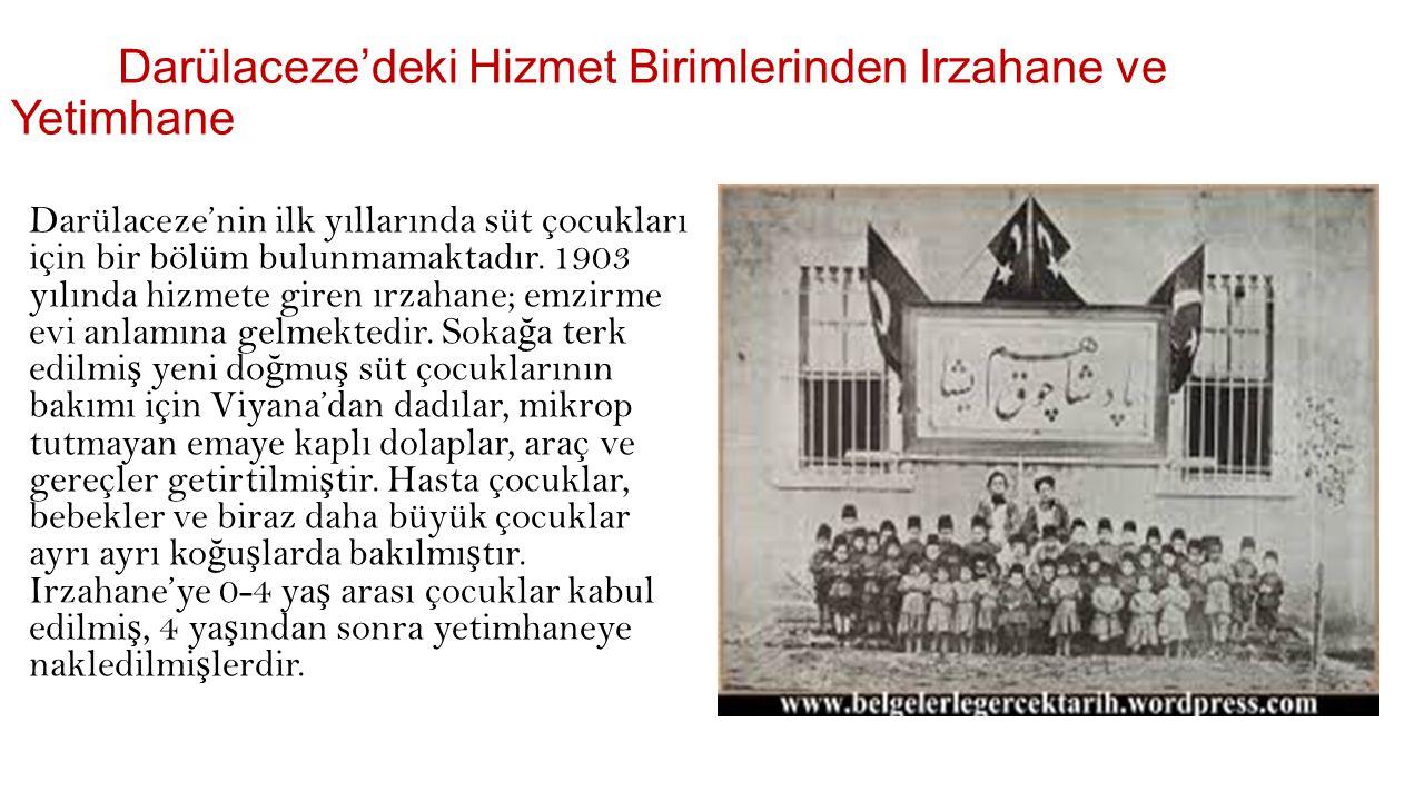 Darülaceze'deki Hizmet Birimlerinden Irzahane ve Yetimhane Darülaceze'nin ilk yıllarında süt çocukları için bir bölüm bulunmamaktadır.