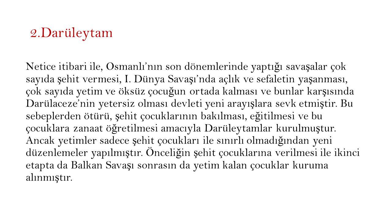 2.Darüleytam Netice itibari ile, Osmanlı'nın son dönemlerinde yaptı ğ ı sava ş alar çok sayıda ş ehit vermesi, I.