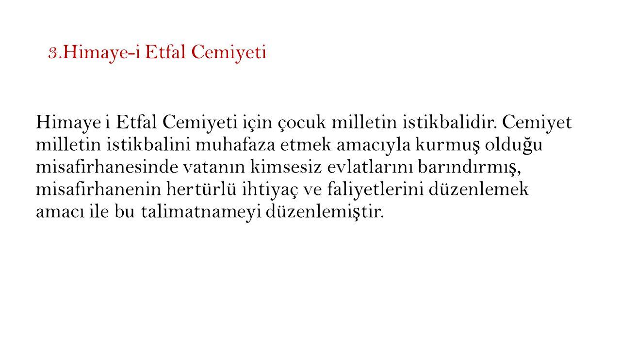 3.Himaye-i Etfal Cemiyeti Himaye i Etfal Cemiyeti için çocuk milletin istikbalidir.