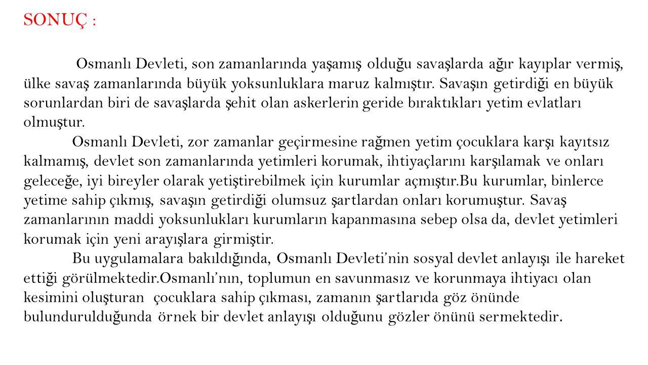 SONUÇ : Osmanlı Devleti, son zamanlarında ya ş amı ş oldu ğ u sava ş larda a ğ ır kayıplar vermi ş, ülke sava ş zamanlarında büyük yoksunluklara maruz kalmı ş tır.