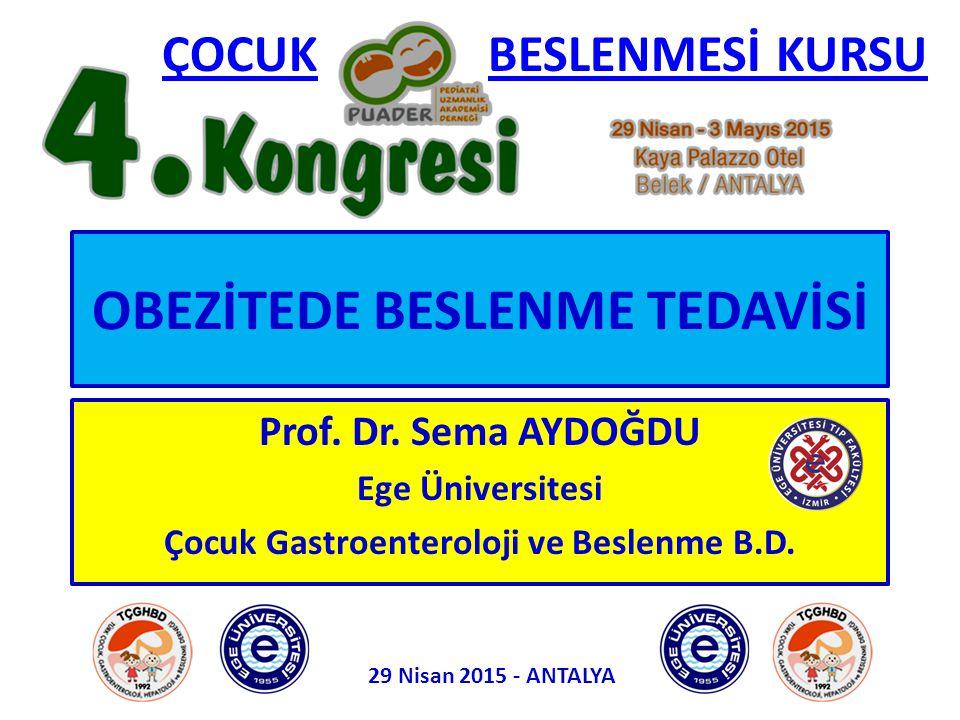 OBEZİTEDE BESLENME TEDAVİSİ Prof. Dr. Sema AYDOĞDU Ege Üniversitesi Çocuk Gastroenteroloji ve Beslenme B.D. ÇOCUKBESLENMESİ KURSU 29 Nisan 2015 - ANTA