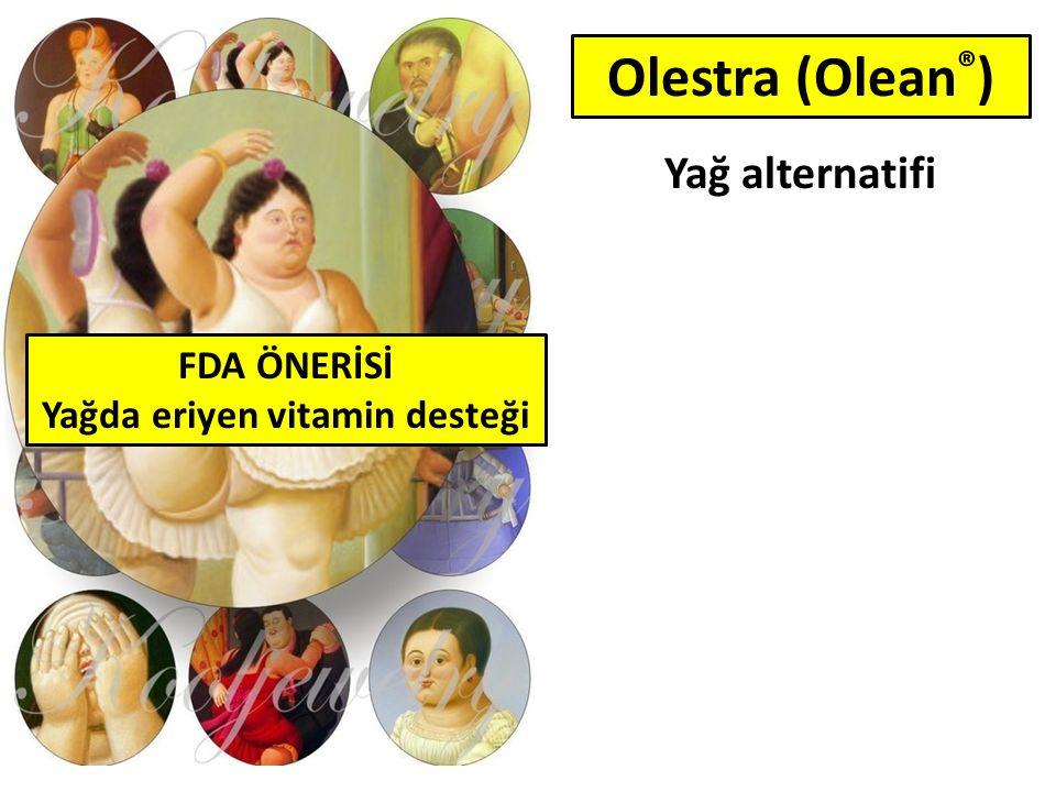 Yağ alternatifi 0 kcal Lezzetsiz Gaz, diyare Olestra (Olean ® ) Sükroz6 - 8 yağ asidi Trigliserit FDA ÖNERİSİ Yağda eriyen vitamin desteği