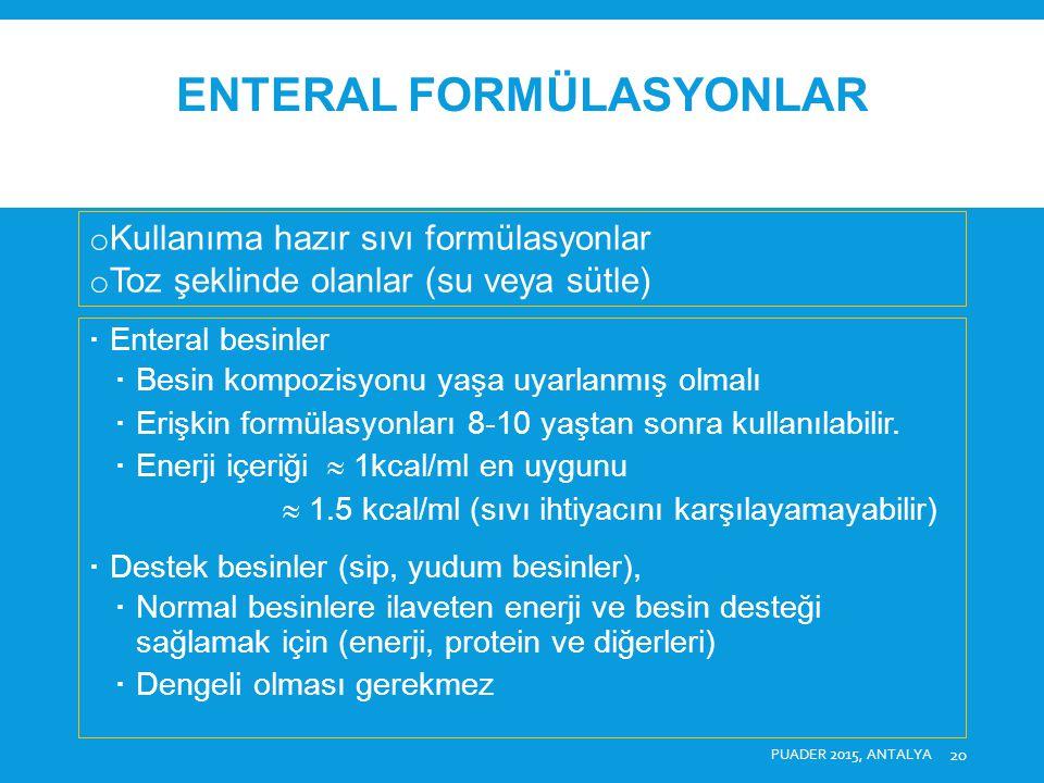 ENTERAL FORMÜLASYONLAR  Düşük moleküllü formüller  Protein hidrolizatları (oligopeptitler)  Aminoasit formüller (elementel)  Gıda intoleransı, ciddi intestinal absorbsiyon bozukluğunda kullanılır.