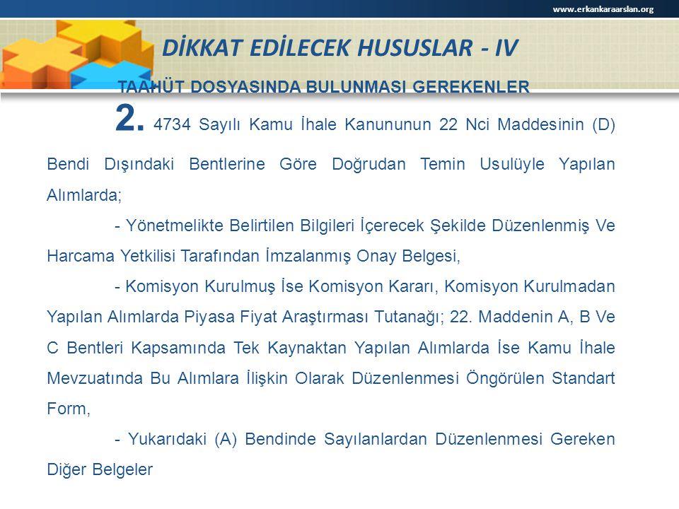 DİKKAT EDİLECEK HUSUSLAR - IV TAAHÜT DOSYASINDA BULUNMASI GEREKENLER 2. 4734 Sayılı Kamu İhale Kanununun 22 Nci Maddesinin (D) Bendi Dışındaki Bentler