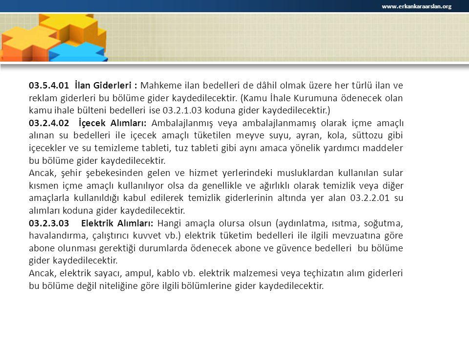 www.erkankaraarslan.org 03.5.4.01 İlan Giderleri : Mahkeme ilan bedelleri de dâhil olmak üzere her türlü ilan ve reklam giderleri bu bölüme gider kayd