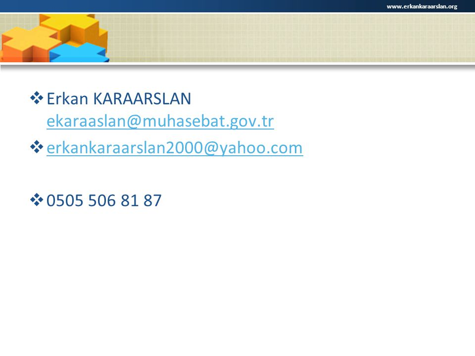  Erkan KARAARSLAN ekaraaslan@muhasebat.gov.tr ekaraaslan@muhasebat.gov.tr  erkankaraarslan2000@yahoo.com erkankaraarslan2000@yahoo.com  0505 506 81