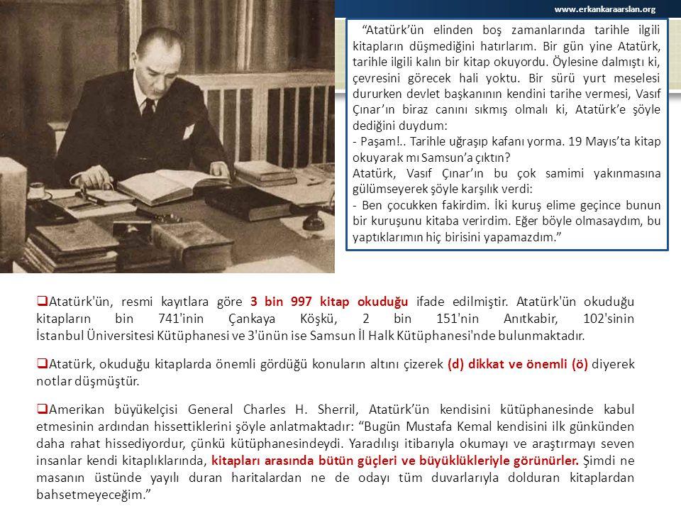"""""""Atatürk'ün elinden boş zamanlarında tarihle ilgili kitapların düşmediğini hatırlarım. Bir gün yine Atatürk, tarihle ilgili kalın bir kitap okuyordu."""