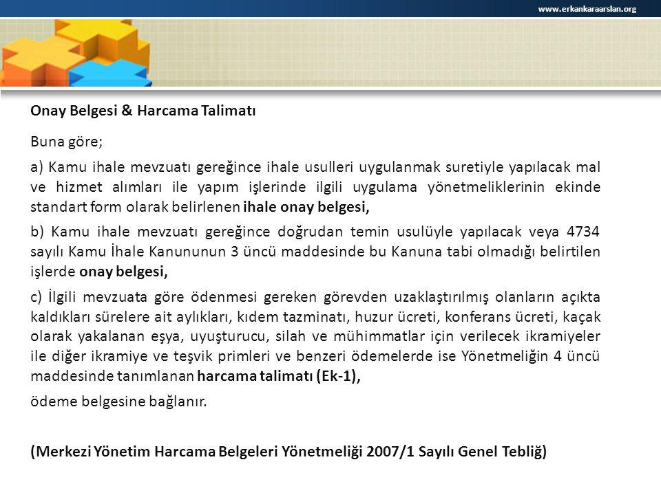 www.erkankaraarslan.org Onay Belgesi & Harcama Talimatı Buna göre; a) Kamu ihale mevzuatı gereğince ihale usulleri uygulanmak suretiyle yapılacak mal