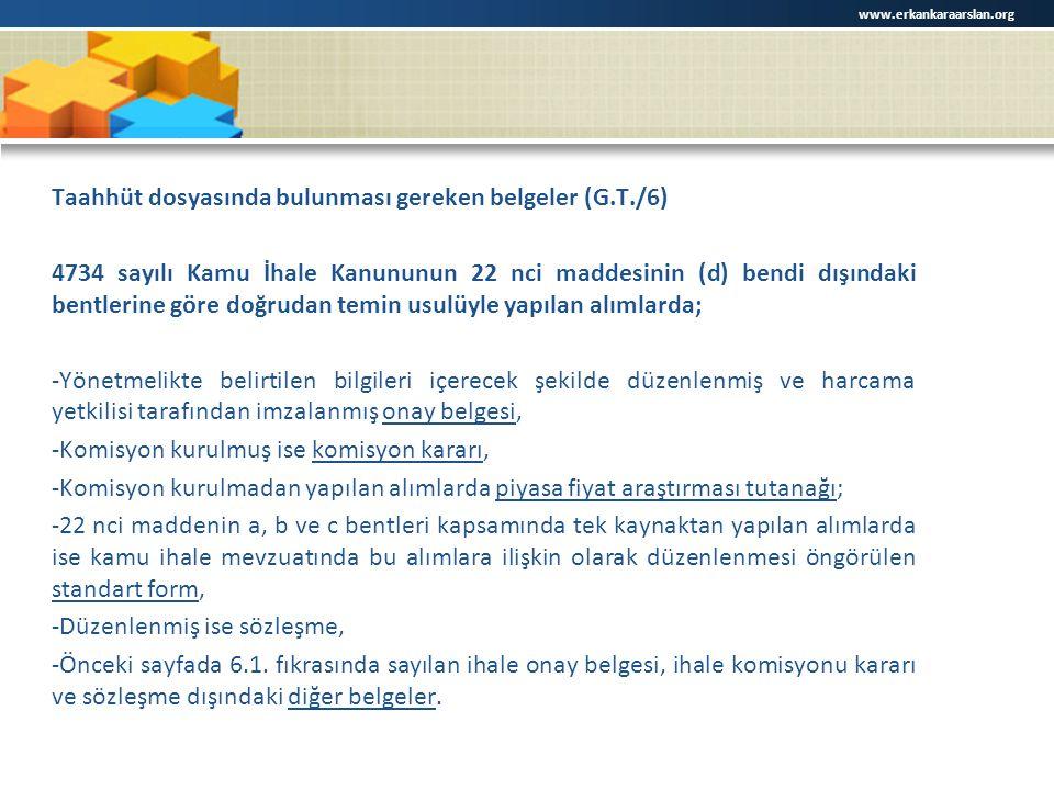 Taahhüt dosyasında bulunması gereken belgeler (G.T./6) 4734 sayılı Kamu İhale Kanununun 22 nci maddesinin (d) bendi dışındaki bentlerine göre doğrudan