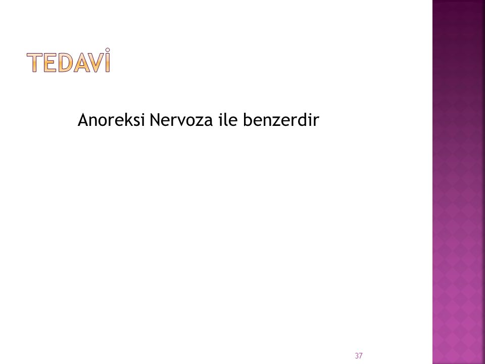 Anoreksi Nervoza ile benzerdir 37