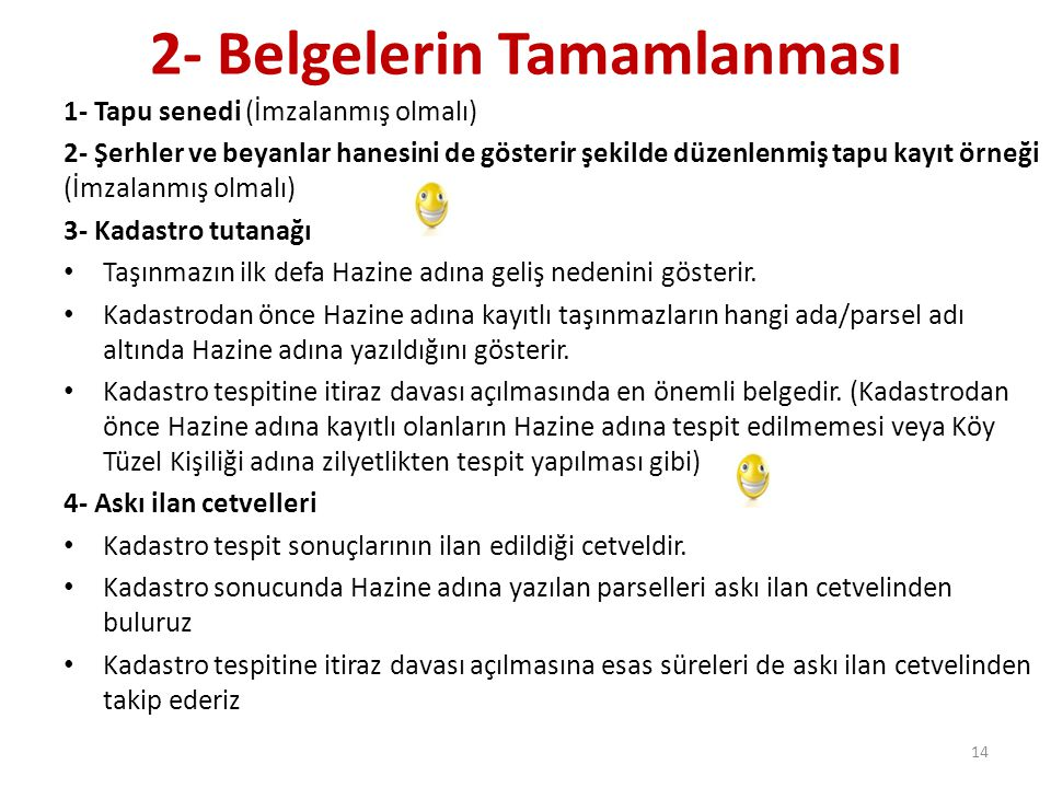 2- Belgelerin Tamamlanması 1- Tapu senedi (İmzalanmış olmalı) 2- Şerhler ve beyanlar hanesini de gösterir şekilde düzenlenmiş tapu kayıt örneği (İmzal