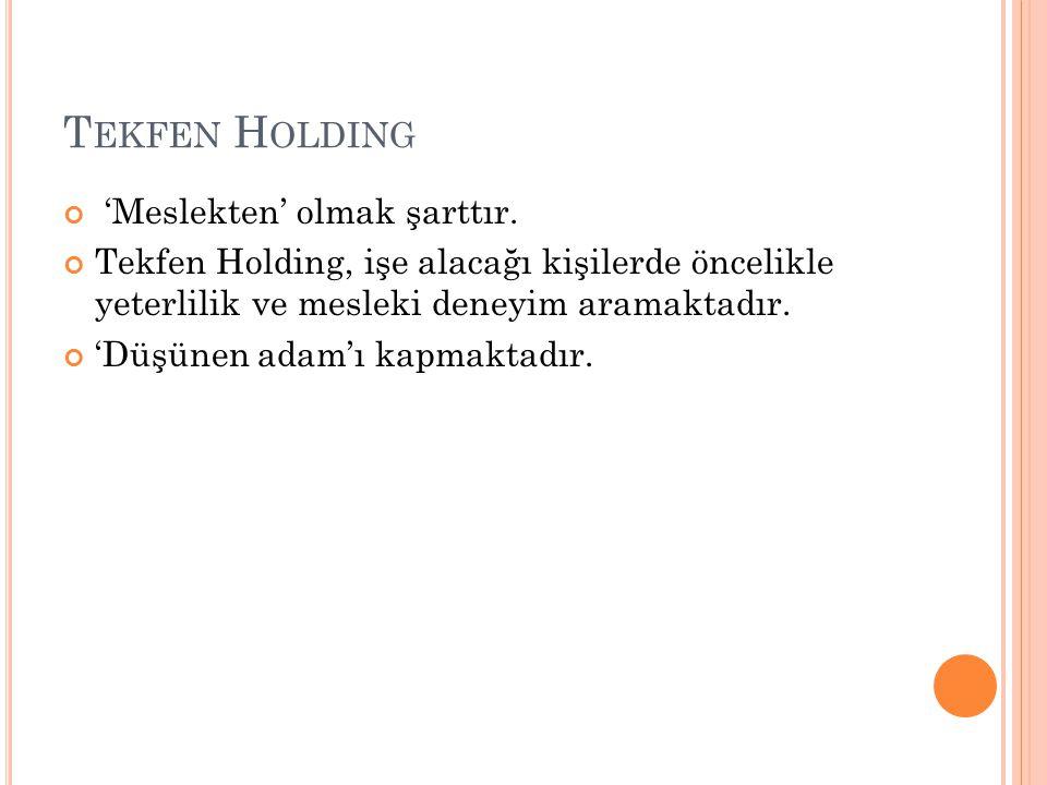 T EKFEN H OLDING 'Meslekten' olmak şarttır.