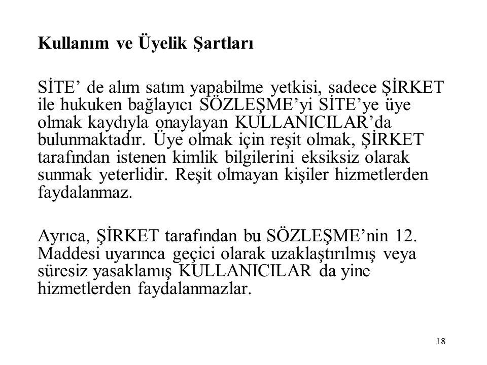 Kullanım ve Üyelik Şartları SİTE' de alım satım yapabilme yetkisi, sadece ŞİRKET ile hukuken bağlayıcı SÖZLEŞME'yi SİTE'ye üye olmak kaydıyla onaylaya