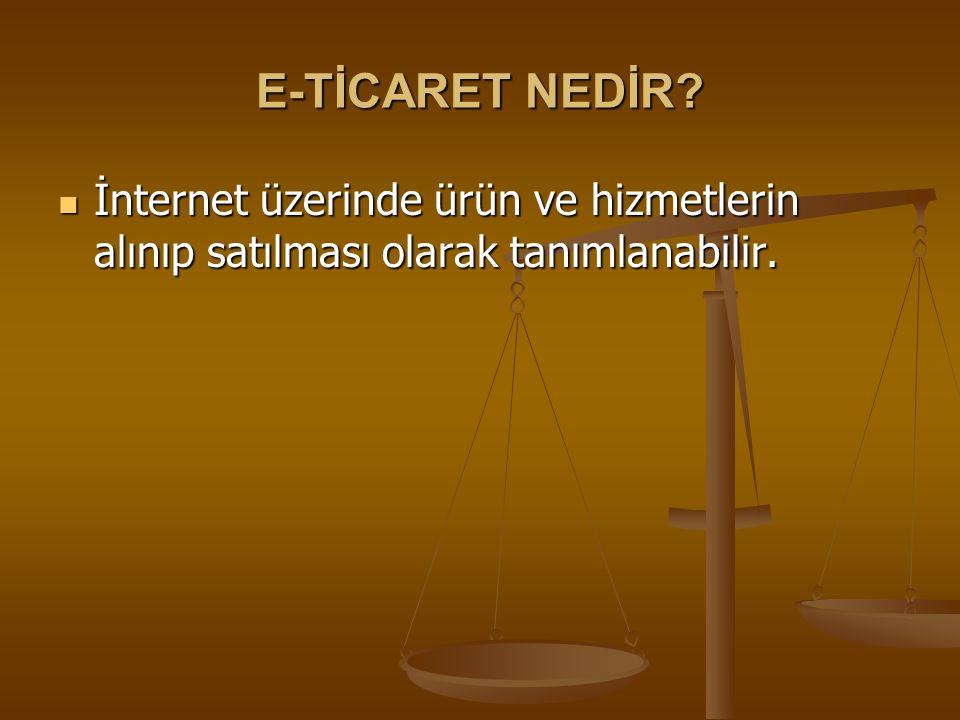 E-TİCARET NEDİR. İnternet üzerinde ürün ve hizmetlerin alınıp satılması olarak tanımlanabilir.