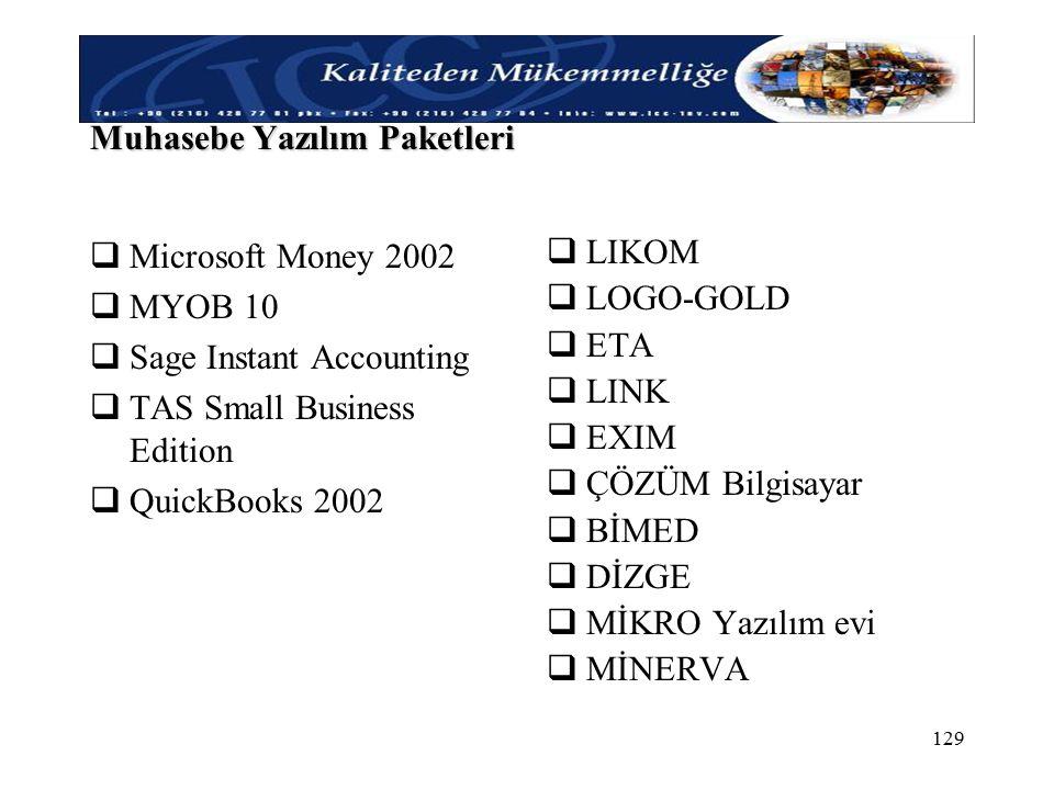 Kaliteden Mükemmelliğe ! 129 Muhasebe Yazılım Paketleri  Microsoft Money 2002  MYOB 10  Sage Instant Accounting  TAS Small Business Edition  Quic