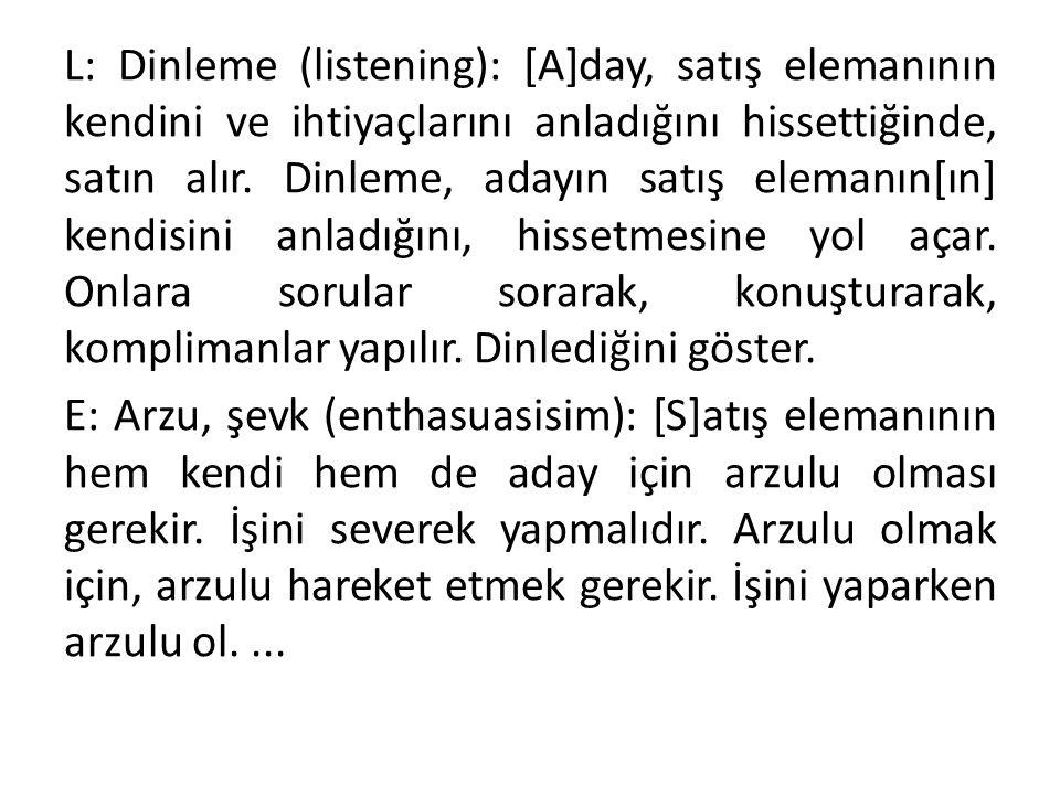 L: Dinleme (listening): [A]day, satış elemanının kendini ve ihtiyaçlarını anladığını hissettiğinde, satın alır.