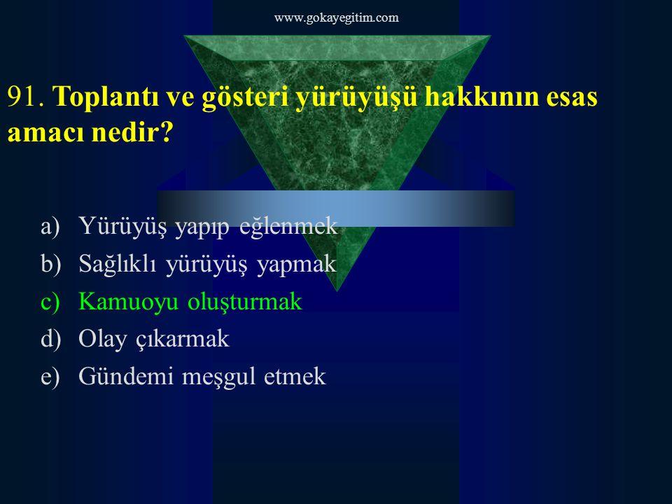 www.gokayegitim.com 91. Toplantı ve gösteri yürüyüşü hakkının esas amacı nedir.