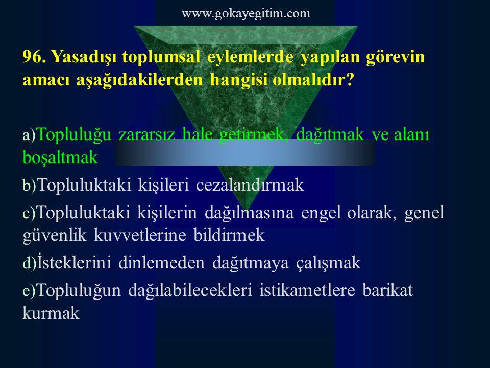 www.gokayegitim.com 96. Yasadışı toplumsal eylemlerde yapılan görevin amacı aşağıdakilerden hangisi olmalıdır? a) Topluluğu zararsız hale getirmek, da