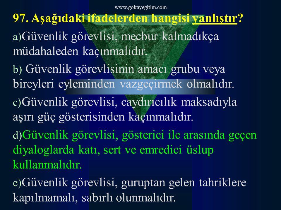 www.gokayegitim.com 97. Aşağıdaki ifadelerden hangisi yanlıştır.